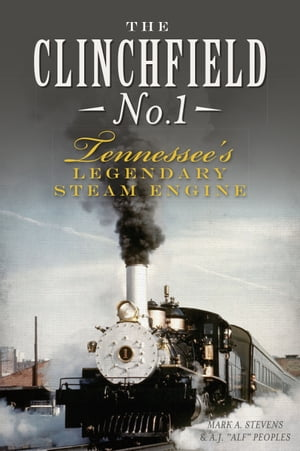 The Clinchfield No. 1 Tennessee's Legendary Steam Engine