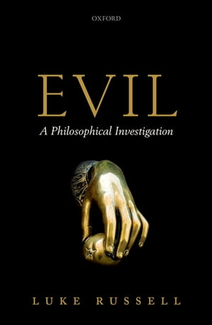 Evil A Philosophical Investigation
