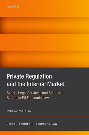 Private Regulation and the Internal Market Sports,  Legal Services,  and Standard Setting in EU Economic Law