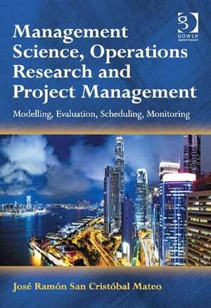 Management Science,  Operations Research and Project Management Modelling,  Evaluation,  Scheduling,  Monitoring