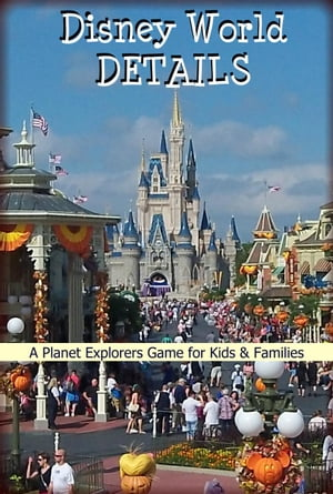 Disney World Details: A Planet Explorers Game for Kids & Families Planet Explorers Travel Guides for Kids
