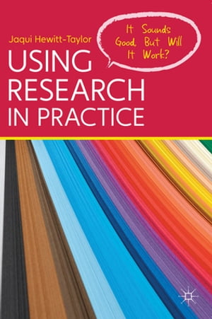 Using Research in Practice It Sounds Good,  But Will It Work?
