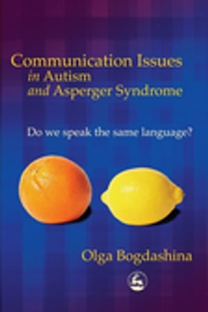 Communication Issues in Autism and Asperger Syndrome Do we speak the same language?