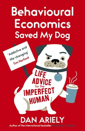 Behavioural Economics Saved My Dog Life Advice For The Imperfect Human