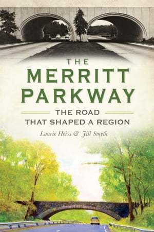 The Merritt Parkway The Road that Shaped a Region