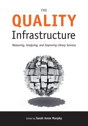 The Quality Infrastructure Measuring,  Analyzing,  and Improving Library Services