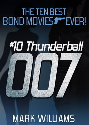 The Ten Best Bond Movies Ever! #10 Thunderball