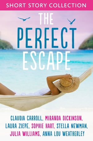 The Perfect Escape: Romantic short stories to relax with: Written by Claudia Carroll, Miranda Dickin