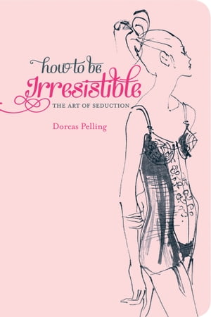 How to be Irresistible The art of seduction