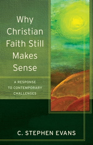 Why Christian Faith Still Makes Sense (Acadia Studies in Bible and Theology) A Response to Contemporary Challenges