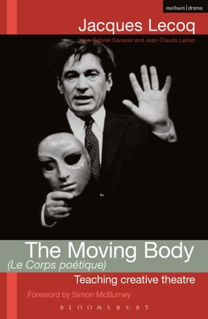 The Moving Body (Le Corps Poetique) Teaching Creative Theatre