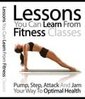 online magazine -  Lessons You Can Learn From Fitness Classes