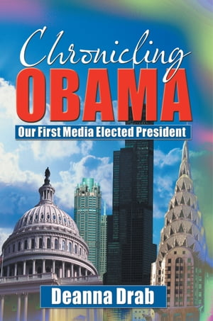 CHRONICLING OBAMA Our First Media-Elected President