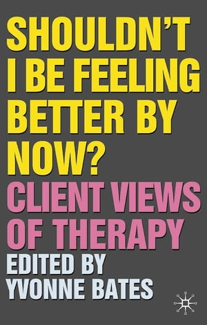 Shouldn't I Be Feeling Better By Now? Client Views Of Therapy
