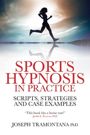 Sports Hypnosis in Practice Scripts,  strategies and Case Examples
