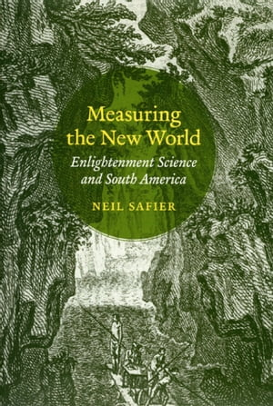 Measuring the New World Enlightenment Science and South America