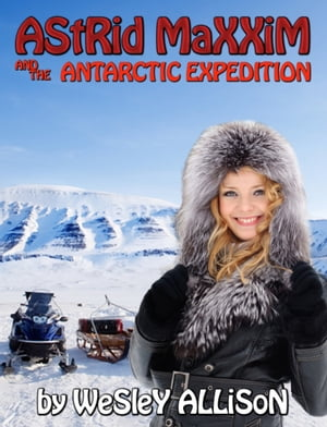 Astrid Maxxim and the Antarctic Expedition