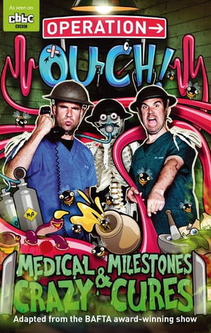 Operation Ouch: Medical Milestones and Crazy Cures Book 2