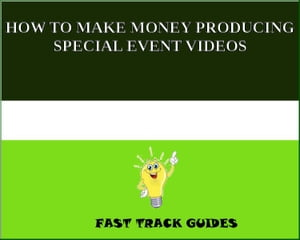 HOW TO MAKE MONEY PRODUCING SPECIAL EVENT VIDEOS