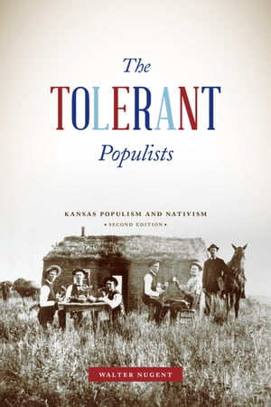 The Tolerant Populists,  Second Edition Kansas Populism and Nativism