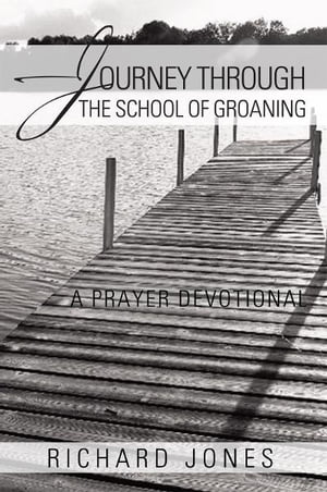 Journey Through the School of Groaning A Prayer Devotional