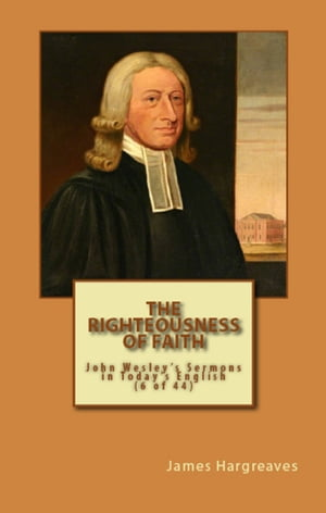 The Righteousness Of Faith: John Wesley's Sermon In Today's English (6 of 44)