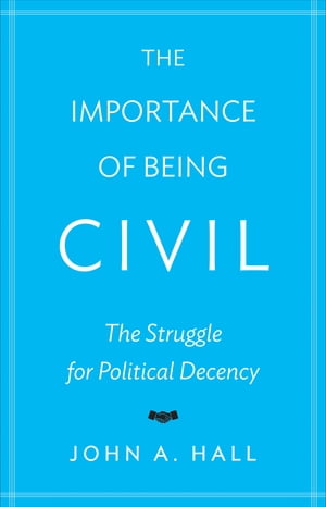 The Importance of Being Civil The Struggle for Political Decency