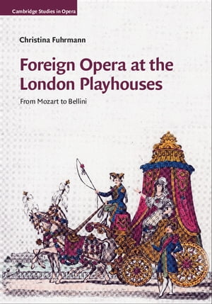 Foreign Opera at the London Playhouses From Mozart to Bellini