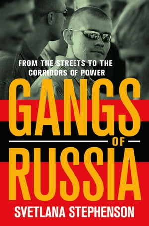 Gangs of Russia From the Streets to the Corridors of Power