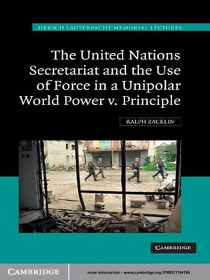 The United Nations Secretariat and the Use of Force in a Unipolar World Power v. Principle