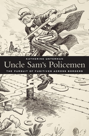 Uncle Sam's Policemen The Pursuit of Fugitives across Borders