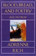 Blood, Bread, and Poetry: Selected Prose 1979-1985 Cover Image