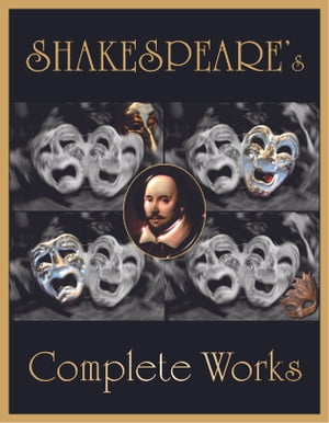 Shakespeare's Complete Works: Hamlet,  Macbeth,  King Lear,  Romeo and Juliet and many many more Complete Plays and Poems of William Shakespeare