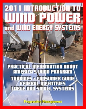 2011 Introduction to Wind Power and Wind Energy Systems: Practical Information about America's Wind Program,  Turbines,  Consumer Guide,  Federal Incenti