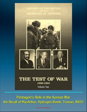 History of the Office of the Secretary of Defense,  Volume Two: The Test of War,  1950-1953 - Pentagon's Role in the Korean War,  the Recall of MacArthur