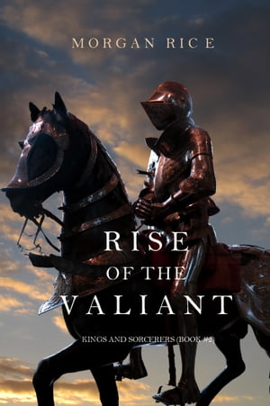 Rise of the Valiant (Kings and Sorcerers?Book #2)