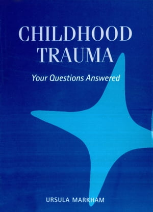 Childhood Trauma Your Questions Answered