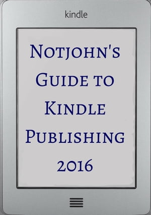Notjohn's Guide to Kindle Publishing: Ten Steps To Formatting Your E-Book for Sale on Amazon (Or Anywhere Else)