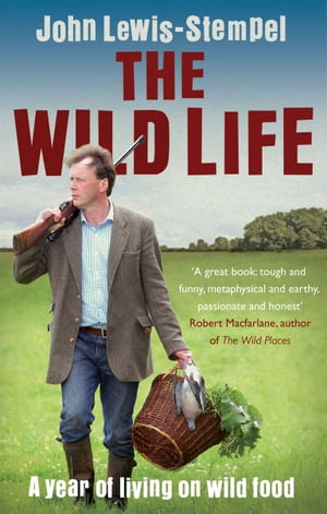 The Wild Life A Year of Living on Wild Food
