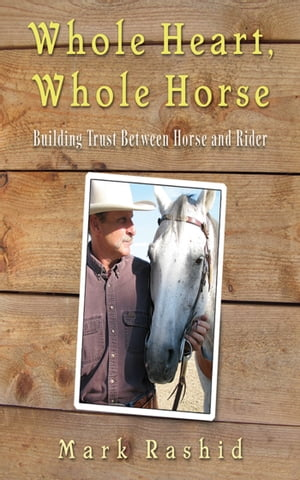 Whole Heart,  Whole Horse Building Trust Between Horse and Rider