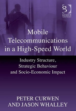 Mobile Telecommunications in a High-Speed World Industry Structure,  Strategic Behaviour and Socio-Economic Impact