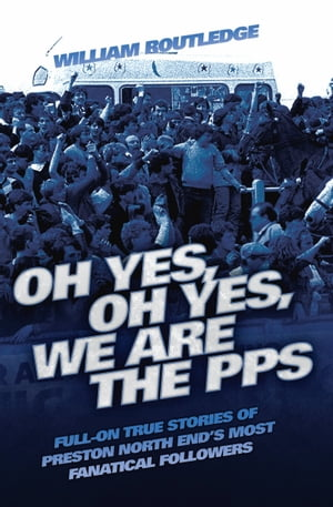 Oh Yes,  Oh Yes,  We are the PPS - Full-on True Stories of Preston North End's Most Fanatical Followers