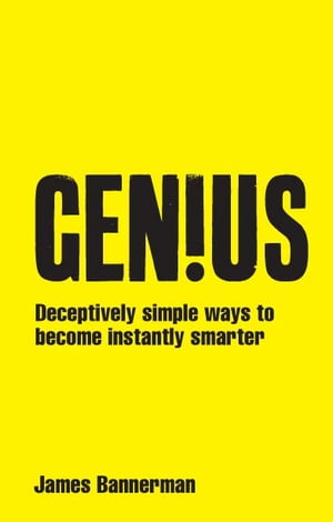 Genius! Deceptively simple ways to become instantly smarter