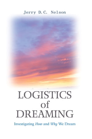 LOGISTICS OF DREAMING Investigating How and Why We Dream