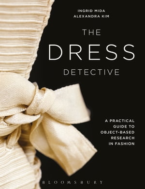 The Dress Detective A Practical Guide to Object-Based Research in Fashion