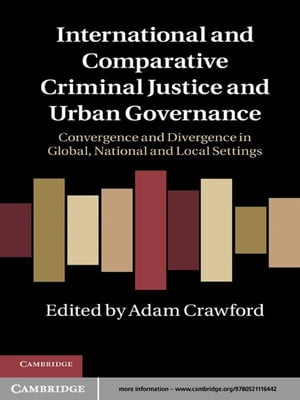 International and Comparative Criminal Justice and Urban Governance Convergence and Divergence in Global,  National and Local Settings