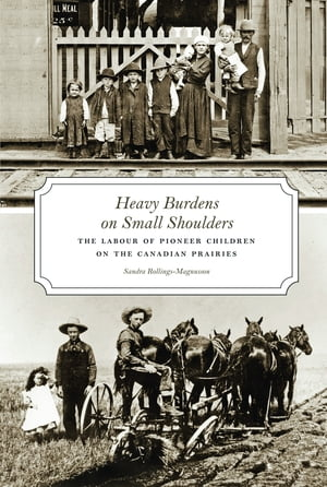 Heavy Burdens on Small Shoulders The Labour of Pioneer Children on the Canadian Prairies