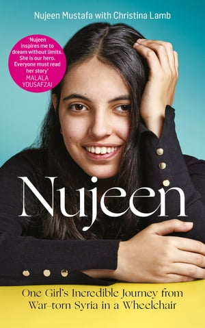 Nujeen: One Girl s Incredible Journey from War-torn Syria in a Wheelchair