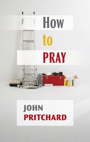 How to Pray A practical handbook