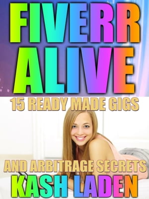 Fiverr Alive: 15 Ready Made Gigs and Arbitrage Secrets